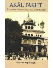 Akal Takht - Revisiting Miri In Political Imagination - Book By Amandeep Singh