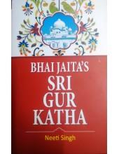 Bhai Jaita's Sri Gur Katha - Book By Neeti Singh